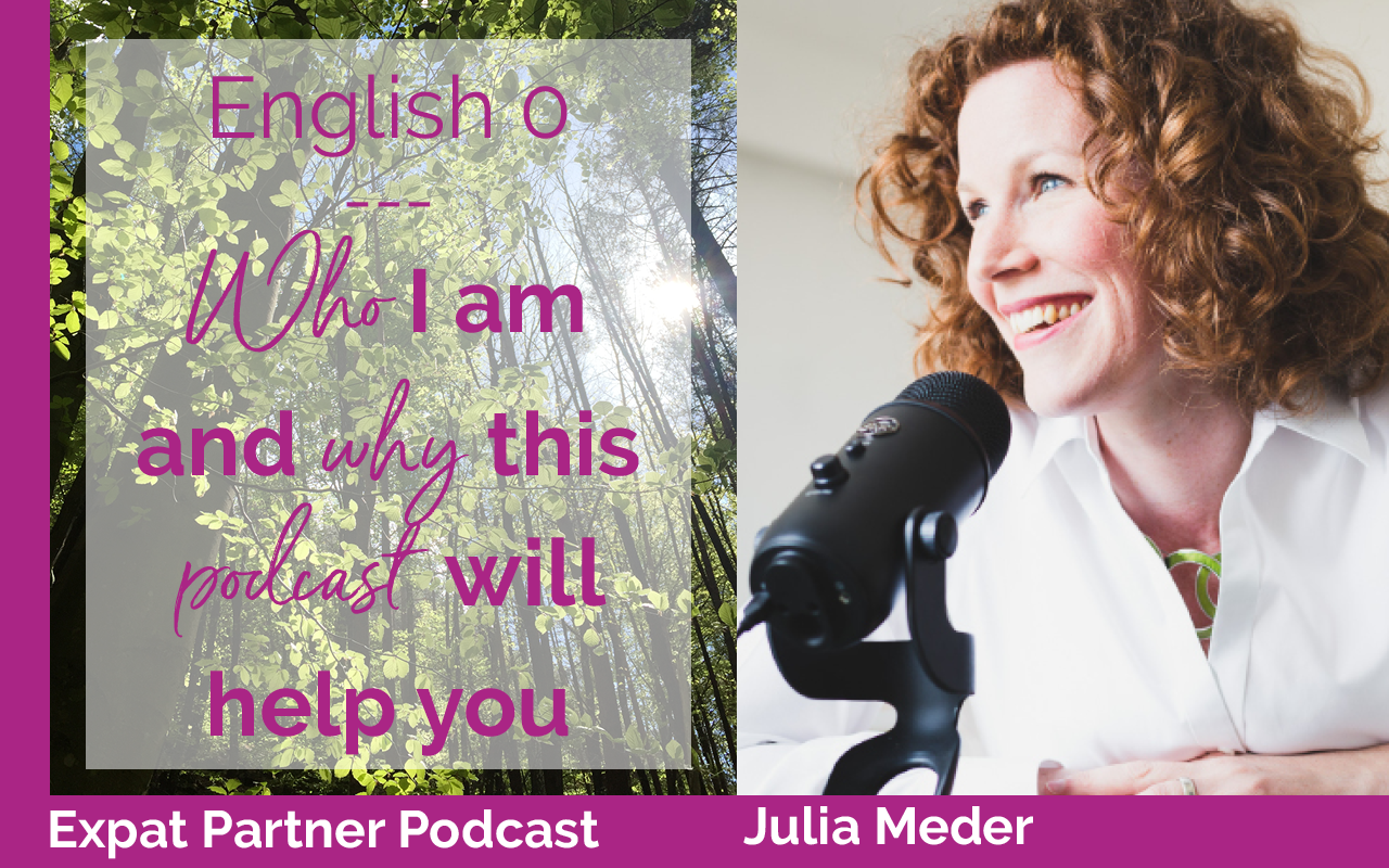 Expat Partner Podcast – Episode 0 – Who I am and why this podcast will help you
