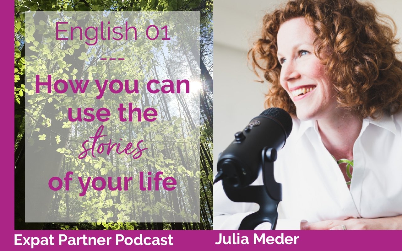 Expat Partner Podcast – Episode 01 – How you can use the stories of your life