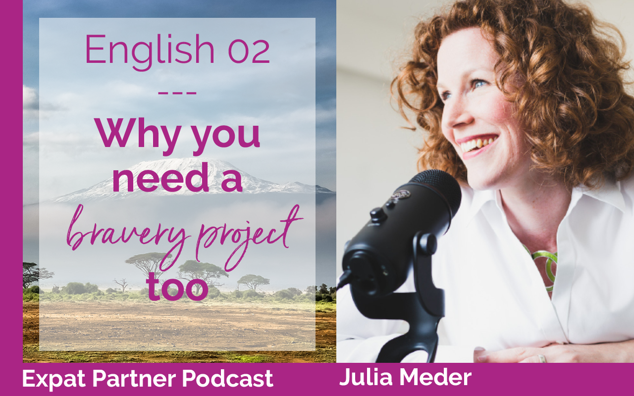 Expat Partner Podcast – English 02 – Why you need a bravery project, too