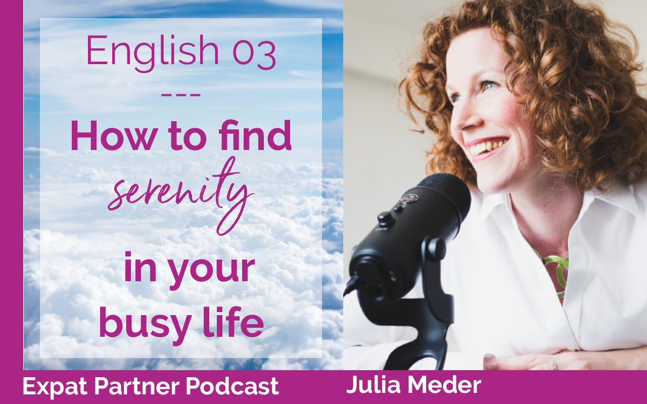 Expat Partner Podcast – Episode 03 – How to find serenity in your busy life
