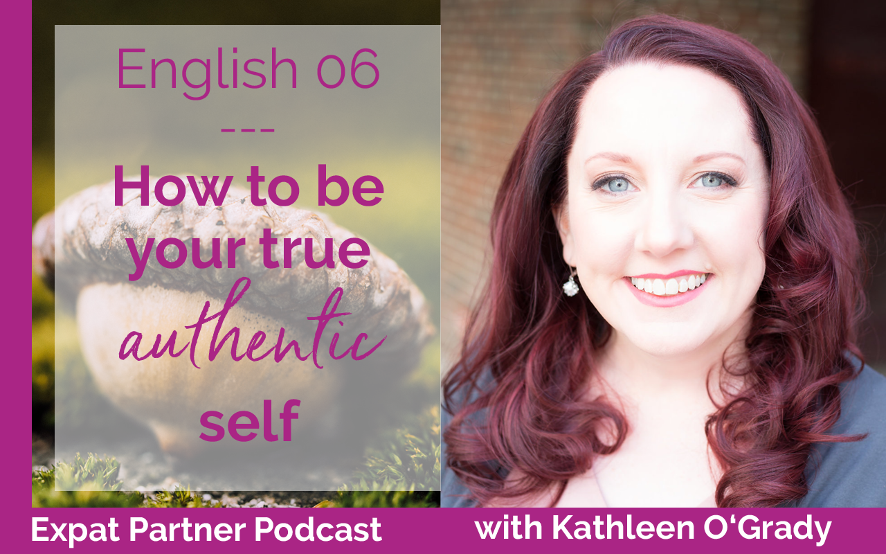 Expat Partner Podcast – E06 – Being your authentic self with Kathleen O'Grady