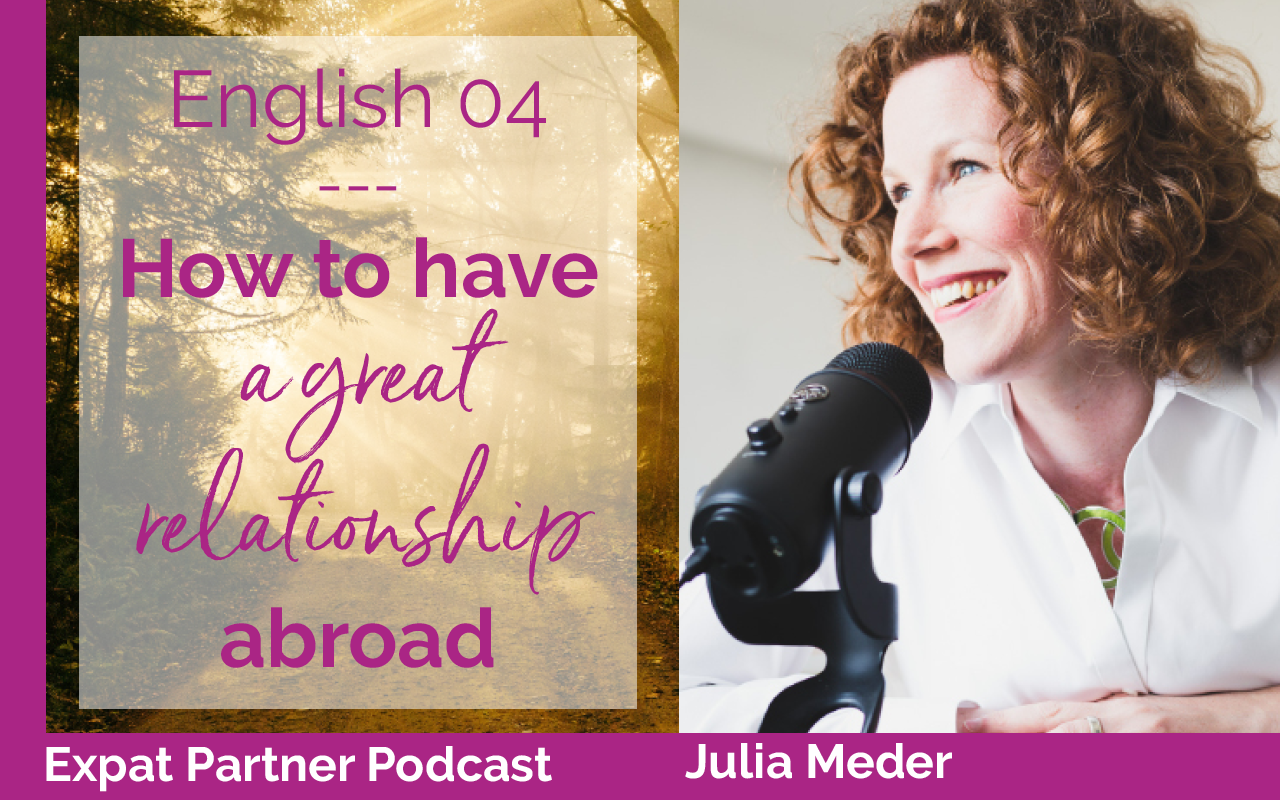 Expat Partner Podcast – Episode 04 – How to have a great relationship abroad
