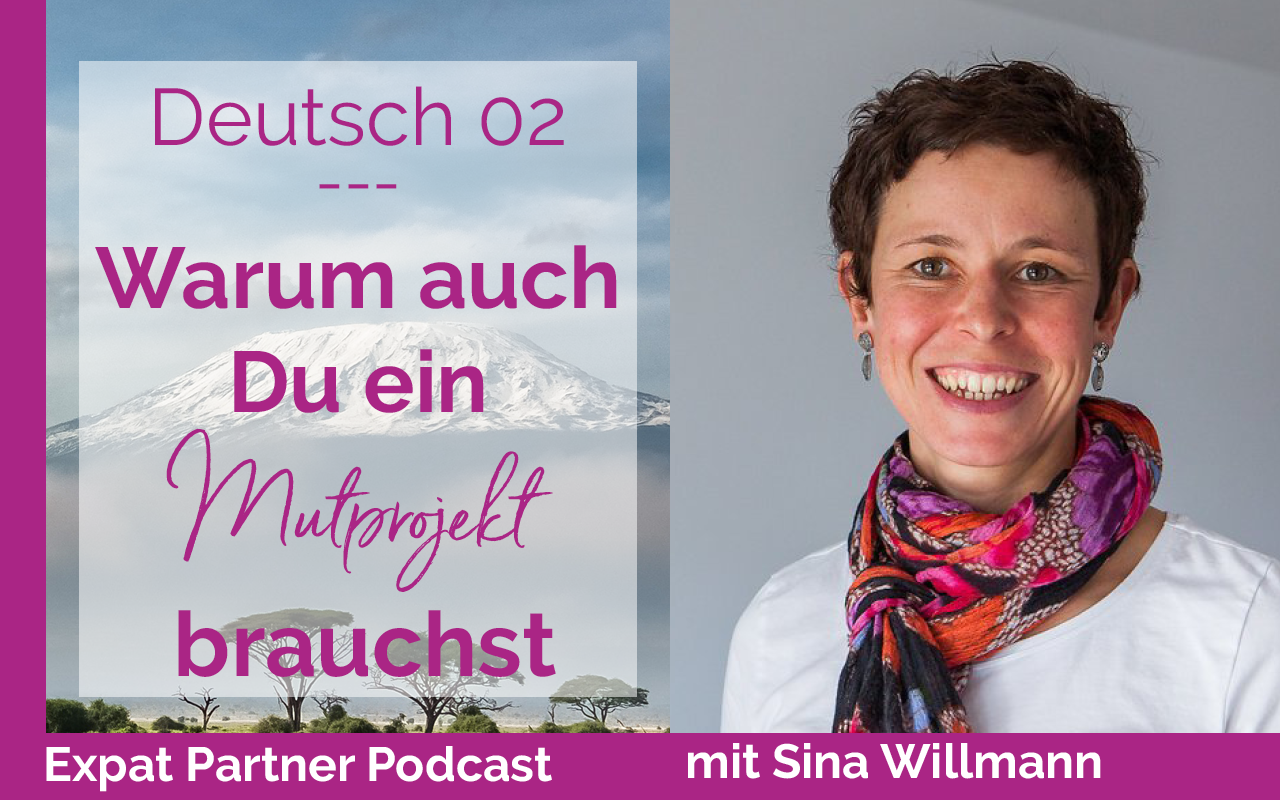 Expat Partner Podcast – Deutsch 02 – Interview mit Sina Willmann über Mutprojekte