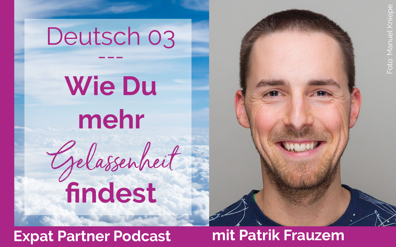 Expat Partner Podcast Deutsch 03 – Interview mit Patrik Frauzem über Gelassenheit