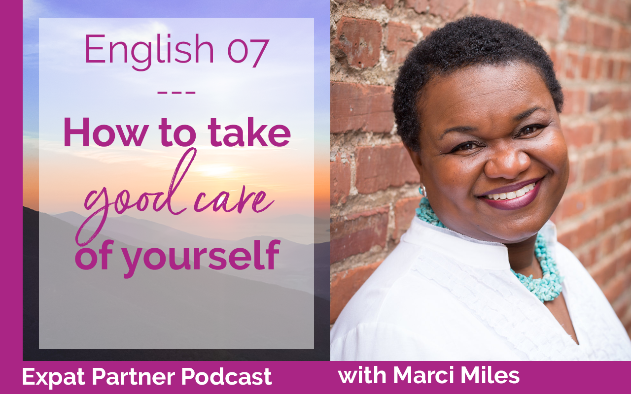Expat Partner Podcast – E07 – Marci Miles on how to take good care of yourself