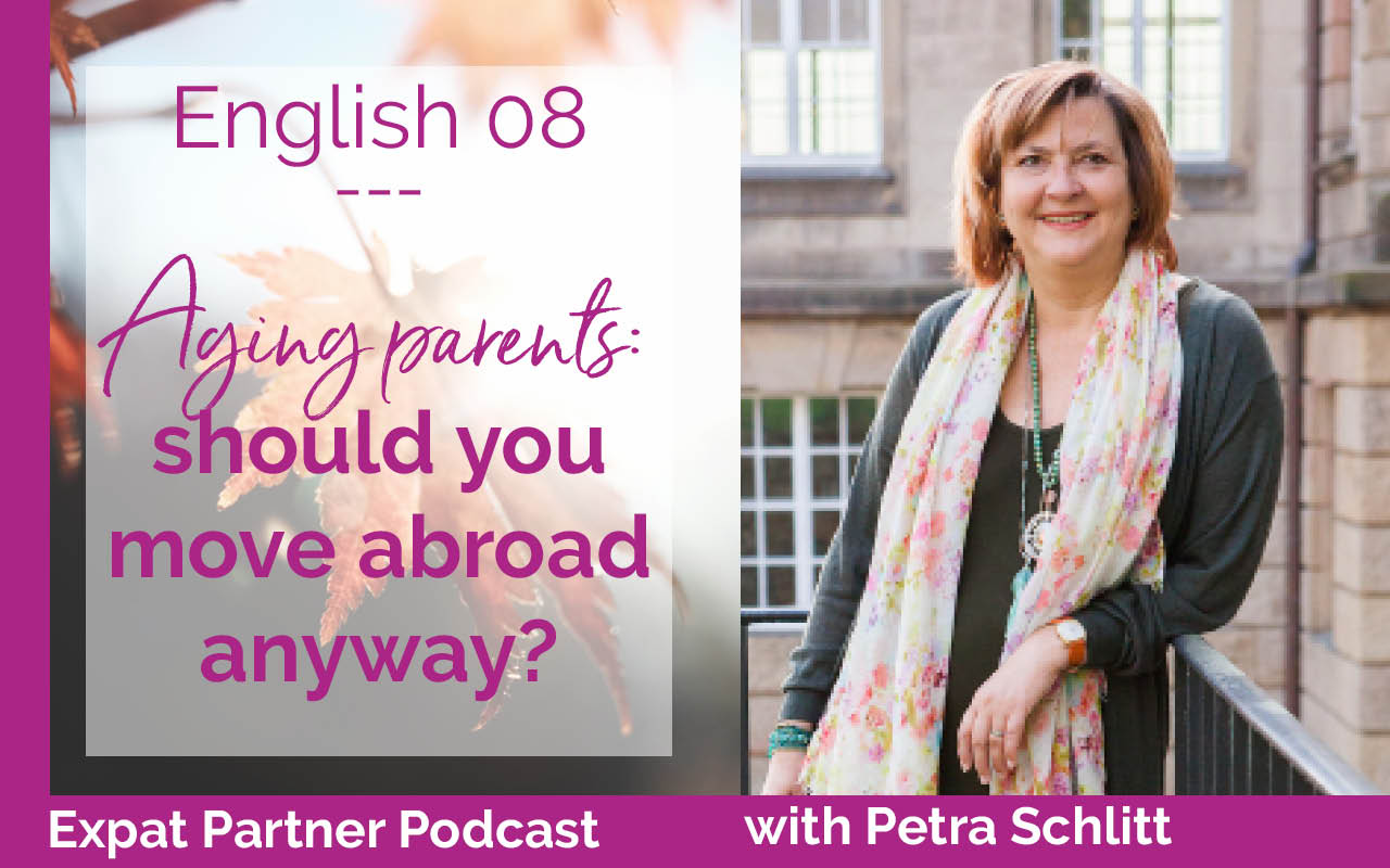 Expat Partner Podcast – E08 – Petra Schlitt about aging parents and living abroad