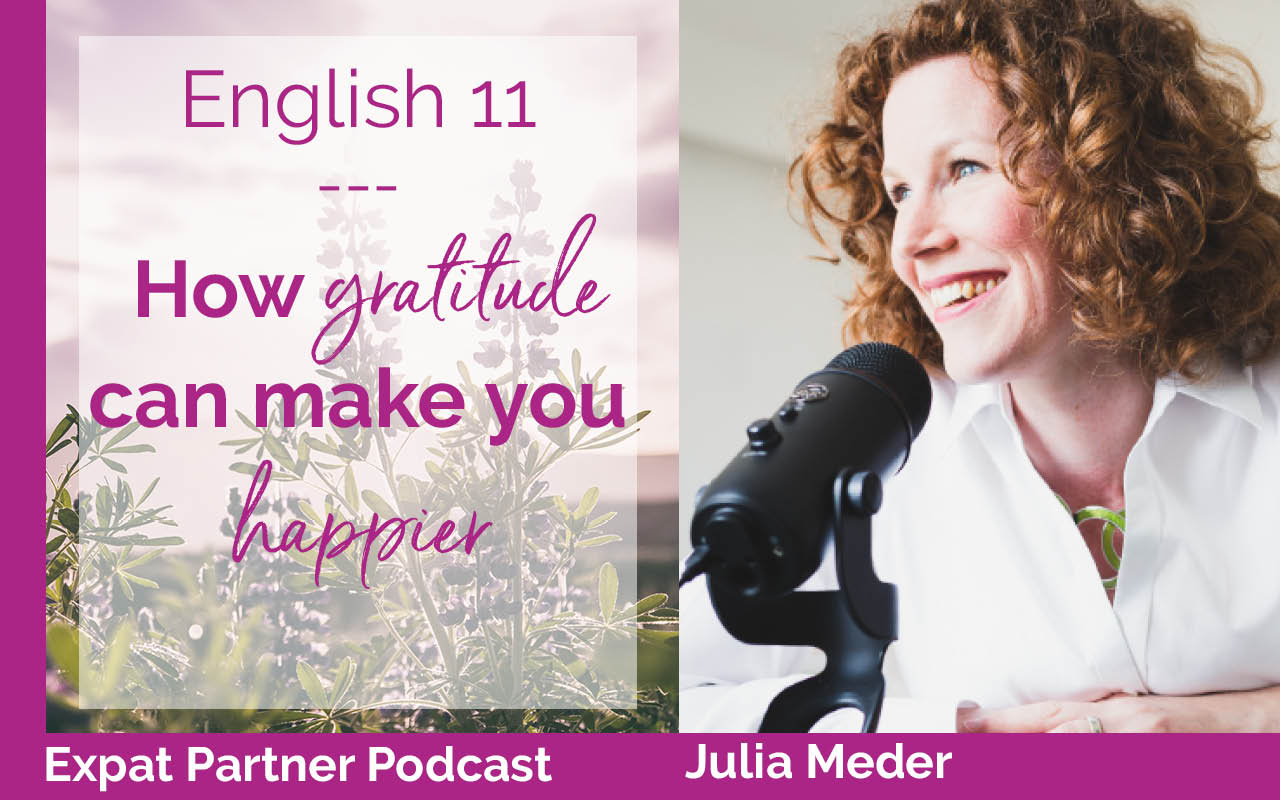 Expat Partner Podcast – E11 – How gratitude can make you happier