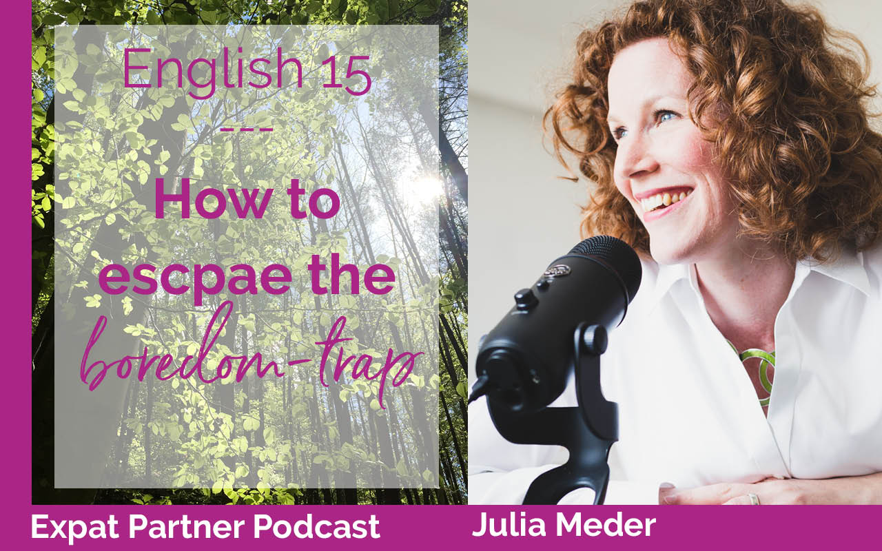 How to escape the boredom trap – Expat Partner Podcast – E15
