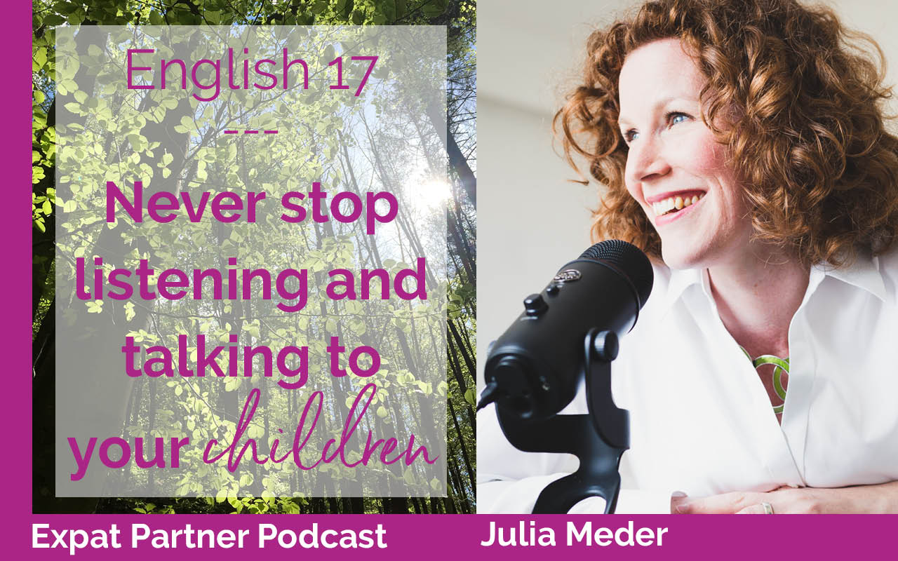 Never stop listening and talking to your children – Expat Partner Podcast – E17
