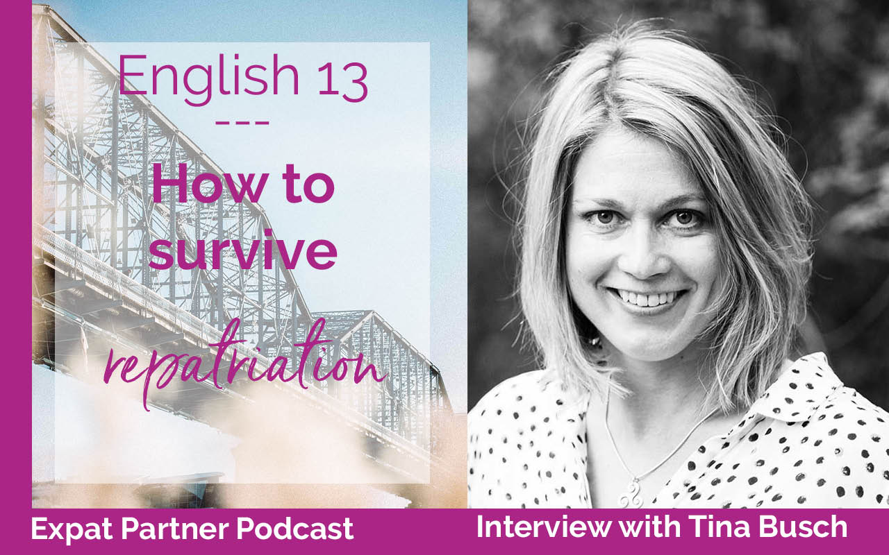 How to survive repatriation – Interview with Tina Busch – Expat Partner Podcast  E13