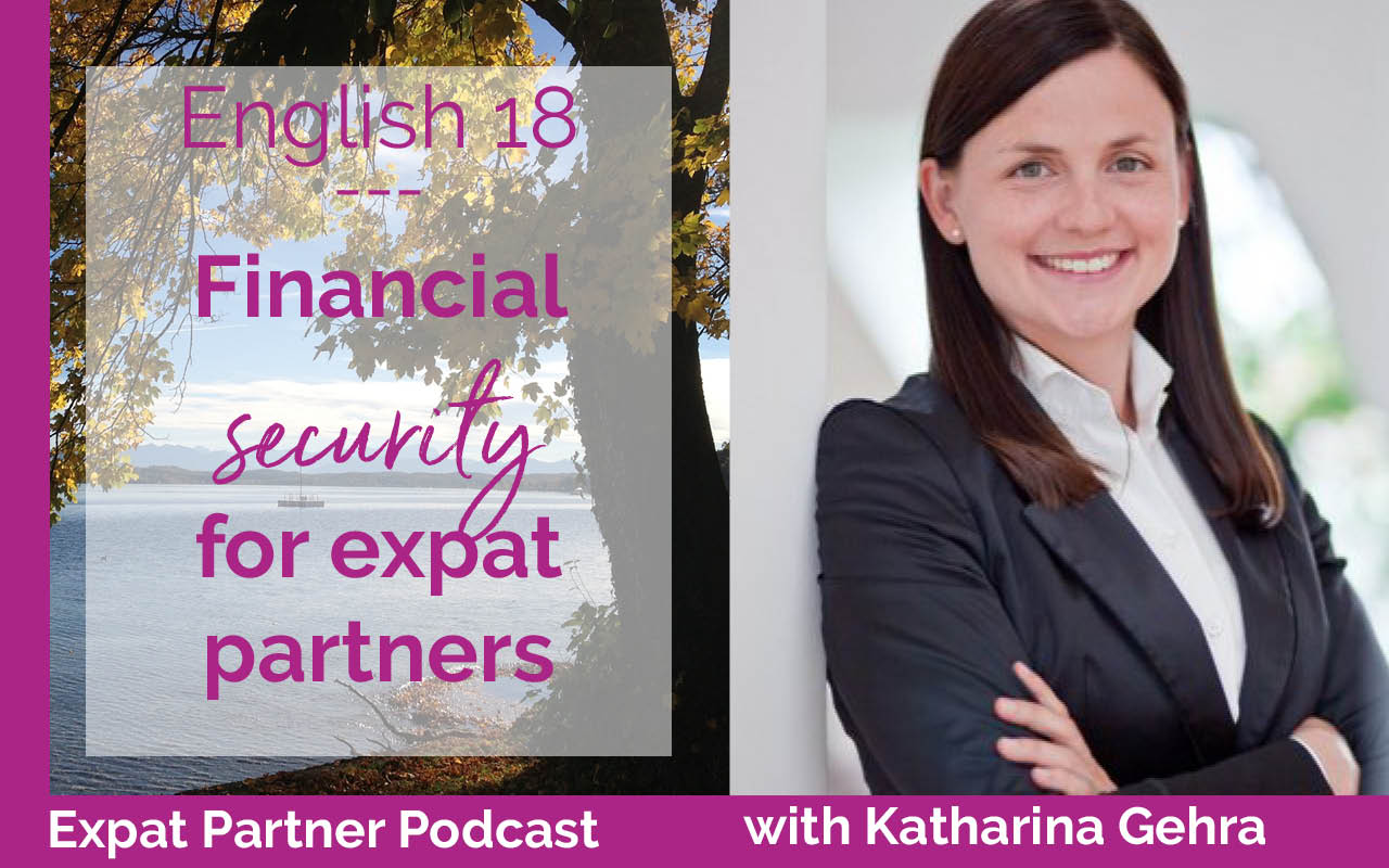 Financial security for expat partners – Interview with Katharina Gehra – E18